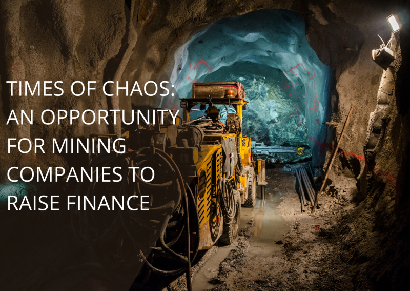 TIMES OF CHAOS: AN OPPORTUNITY FOR MINING COMPANIES TO RAISE FINANCE?